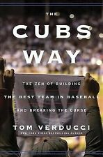 The Cubs Way : The Zen of Building the Best Team in Baseball and Breaking the...
