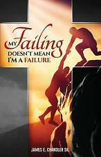 NEW My Failing Doesn't Mean I'm a Failure by James E. Chandler Sr.