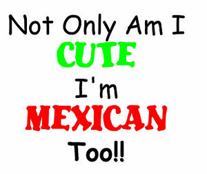 Not only am I cute I'm Mexican Too  Great funny Romper. Perfect shower gift