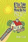 If You Take the Train Home Where Do You Put It?? by Bernice Zakin (2009,...