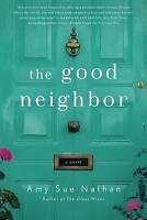 NEW The Good Neighbor: A Novel by Amy Sue Nathan
