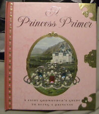 A Princess Primer: Fairy Godmother's Guide to Being a Princess Hard Cover,2006