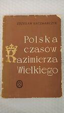 Polska czasow Kazimierza Wielkiego  by Zdzis?aw Kaczmarczyk 1964