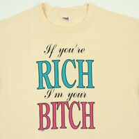 Vtg 90s If You're Rich I'm Your B@#$% T-Shirt L Funny Theme Hip Hop Rap Grunge