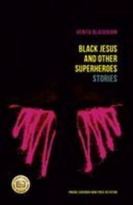 Prairie Schooner Book Prize in Fiction Ser.: Black Jesus and Other Superheroes :