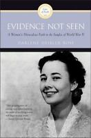 Evidence Not Seen: A Woman's Miraculous Faith In The Jungles Of World War Ii:...