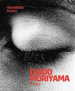 Daido Moriyama: A Diary: Hasselblad Award: Hasselblad Awar... by Louise Wolthers