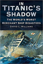 In Titanic's Shadow: The World's Worst Merchant Ship Disasters, New, Williams, D