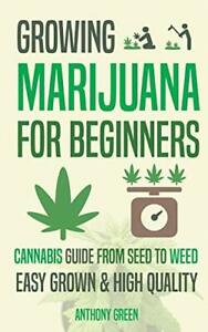 Growing Marijuana for Beginners: Cannabis Growguide - From Seed to Weed by Antho
