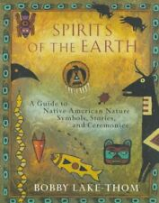 Spirits of the Earth : A Guide to Native American Nature Symbols, Stories, an...