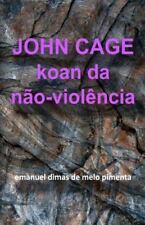 John Cage : Koan Da Nao-Violência by Emanuel Dimas de Melo Pimenta (2012,...