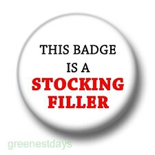 This Badge Is A Stocking Filler 1 Inch / 25mm Pin Button Badge Christmas Xmas