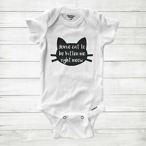 You've Cat to be Kitten Me Right Meow Kitty Kitten Baby Infant Bodysuit Clothes