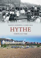 Hythe Through Time by Sage, Linda,Easdown, Martin, NEW Book, FREE & FAST Deliver