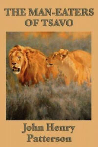 The Man-eaters of Tsavo by Patterson, John Henry