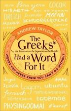 The Greeks Had a Word For It: Words You Never Knew You Can't Do Without Taylor,