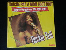 45 tours SP - BECKIE BELL - TOUCHE PAS A MON TOOT TOOT - 1985