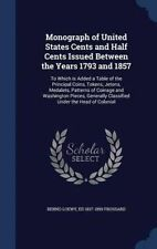 Monograph of United States Cents and Half Cents Issued Between the Years 1793 an