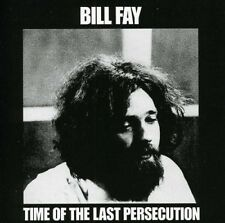 BILL FAY - TIME OF THE LAST PERSECUTION  CD NEUF