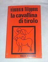La cavallina di Tirolo ...  Vincenzo Thaulero Filippone - Trevi editore, 1974