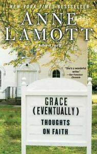 Grace (eventually): Thoughts On Faith: By Anne Lamott