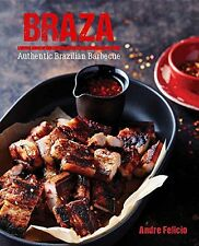 Braza: Authentic Brazilian Barbecue New Hardcover Book Andre Felicio