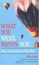 What You Want, Wants You: How to Get Out of Your Rut by Jones, Debra