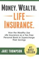 Money. Wealth. Life Insurance. : How the Wealthy Use Life Insurance As a Tax-...