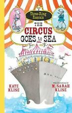 NEW - The Circus Goes to Sea (Three-Ring Rascals) by Klise, Kate