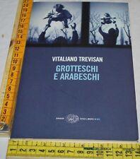 TREVISAN Vitaliano - GROTTESCHI E ARABESCHI - SL Big Einaudi - libri usati