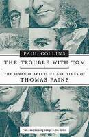 The Trouble with Tom: The Strange Afterlife and Times of Thomas Paine,Collins, P