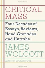 Critical Mass: Four Decades of Essays, Reviews, Hand Grenades, and Hurrahs by Ja
