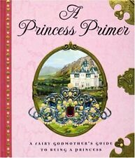 NEW - A Princess Primer: A Fairy Godmother's Guide to Being a Princess