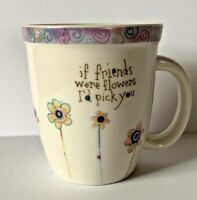 Natural Life If Friends Were Flowers I'd Pick You Coffee Cup Mug Tea