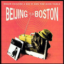 Beijing to Boston by Big D and the Kids Table/Brain Failure (CD, Feb-2007, Ba...