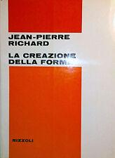 JEAN-PIERRE RICHARD LA CREAZIONE DELLA FORMA RIZZOLI 1969 PREF. CARLO BO INTONSO