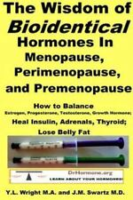 The Wisdom of Bioidentical Hormones in Menopause, Perimenopause, and...