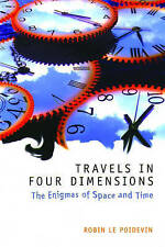 Travels In Four Dimensions: The Enigmas of Space and Time, Le Poidevin, Robin, A