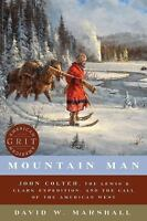 Mountain Man : John Colter, the Lewis and Clark Expedition, and the Call of t...