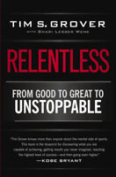 Relentless: From Good to Great to Unstoppable | Tim S. Grover