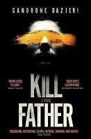 Kill the Father: The Richard & Judy Book Club thriller 2017, Dazieri, Sandrone,