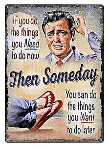 """12"""" x 17"""" Tin Metal Sign Do Things You Need To Now Then Someday What You Want"""