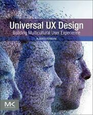 Universal UX Design : Building Multicultural User Experience by Alberto...