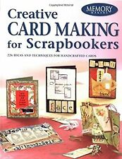 Creative Card Making for Scrapbookers: 250 Ideas and Techniques for Handcrafted