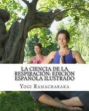 La Ciencia de la Respiración: Edición Española Ilustrado by Yogi...