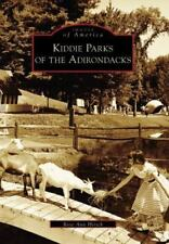 Images of America Ser.: Kiddie Parks of the Adirondacks by Rose Ann Hirsch...
