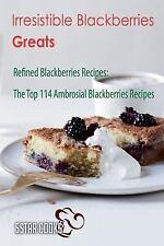 Irresistible Blackberries Greats : Refined Blackberries Recipes, the Top 114...