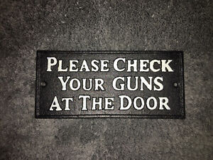Please Check Your Guns At The Door~Cast Iron~ Sign/Signage/Wall Plaque
