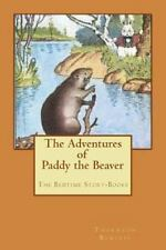 The Adventures of Paddy the Beaver : The Bedtime Story-Books by Thornton W....