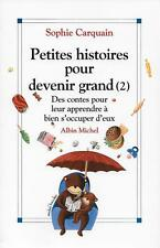 EDUCATION ENFANT / PETITES HISTOIRES POUR DEVENIR GRAND T. 2 - SOPHIE CARQUAIN
